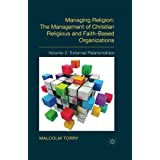 Managing Religion: The Management of Christian Religious and Faith-Based Organizations: Volume 2: External Relationships