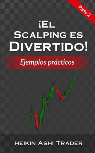 ¡El Scalping es Divertido! Parte 2 Ejemplos Prácticos (Volume 2)  [Ashi Trader, Heikin] (Tapa Blanda)