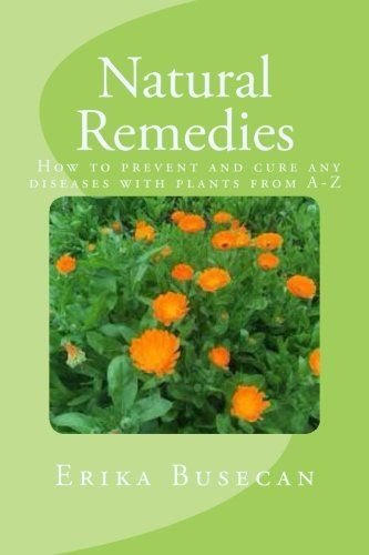 Natural Remedies - How to cure and prevent any diseases with plants from (Cure Any Disease)