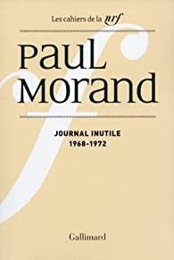Journal inutile, tome 1 : 1968 - 1972 par Paul Morand