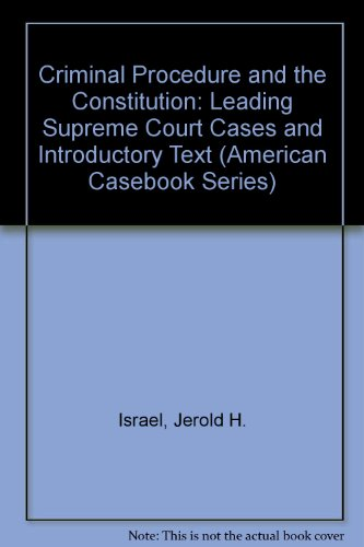 Criminal Procedure and the Constitution: Leading Supreme Court Cases and Introductory Text (American Casebook Series)