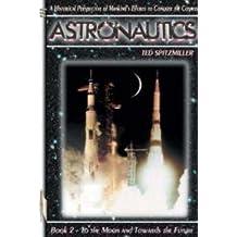 Astronautics: Book 2: To the Moon and Towards the Future (Apogee Books Space Series) (Bk. 2)