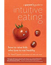 A Parent's Guide to Intuitive Eating: How to Raise Kids Who Love to Eat Healthy