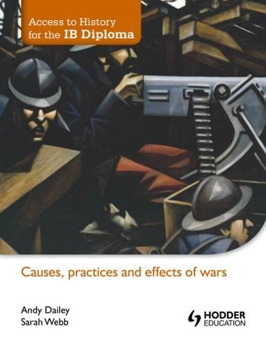 Access to History for the IB diploma: Causes, practices and effects of wars by Dailey, Andy, Webb, Sarah (2012) Paperback