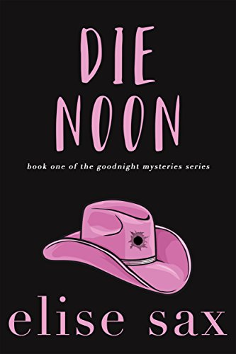 Die Noon (Goodnight Mysteries Book 1) by [Sax, Elise]