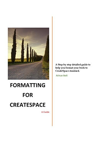 Formatting For CreateSpace: A Step by step detailed guide to help you format your book to CreateSpace standard.