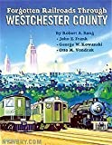 Forgotten Railroads Through Westchester County, Bang, Robert A. and Frank, John E., 0976279738