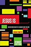 Jesus Is Student Edition: Discovering Who He Is Changes Who You Are