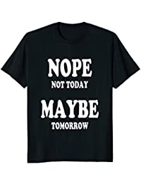 Nope Not Today, Maybe Tomorrow T-Shirt, Procrastinator