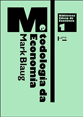 Metodologia da Economia ou Como os Economistas Explicam - Coleção Biblioteca Edusp de Economia