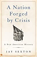 A Nation Forged by Crisis: A New American History
