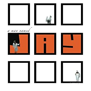 A Man Named Jay: the true story of a boy who died and the man who lived