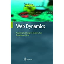 Web Dynamics: Adapting to Change in Content, Size, Topology and Use