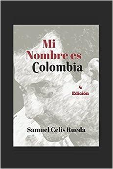 MI NOMBRE ES COLOMBIA (Spanish Edition)