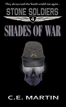 Shades of War (Stone Soldiers #4) by [Martin, C.E.]