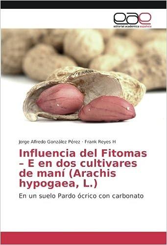 Influencia del Fitomas - E en dos cultivares de maní (Arachis hypogaea, L.): En un suelo Pardo ócrico con carbonato (Spanish Edition): Jorge Alfredo ...