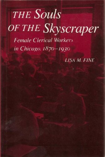The Souls of the Skyscraper: Female Clerical Workers in Chicago, 1870-1930 (WOMEN OF LETTERS)