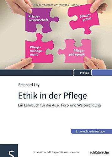 Ethik in der Pflege: Ein Lehrbuch für die Aus-, Fort- und Weiterbildung
