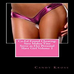 Co-Ed Found Cheating: Sara Makes Tina Serve as Her Personal Slave Girl, Book 1