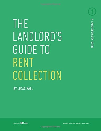 The Landlord's Guide to Rent Collection: Real-life Strategies for Collecting Rent On Time, Every Time (The Landlord Guides) (Volume 4)