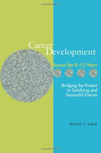 Career Development Across the K-16 Years: Bridging the Present to Satisfying and Successful Futures pdf