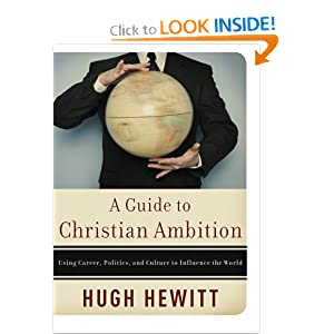 A Guide to Christian Ambition: Using Career, Politics, and Culture to Influence the World Hugh Hewitt