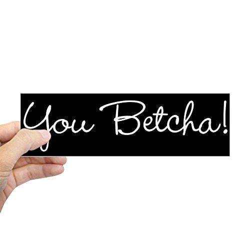 (CafePress You Betcha! Bumper Sticker 10