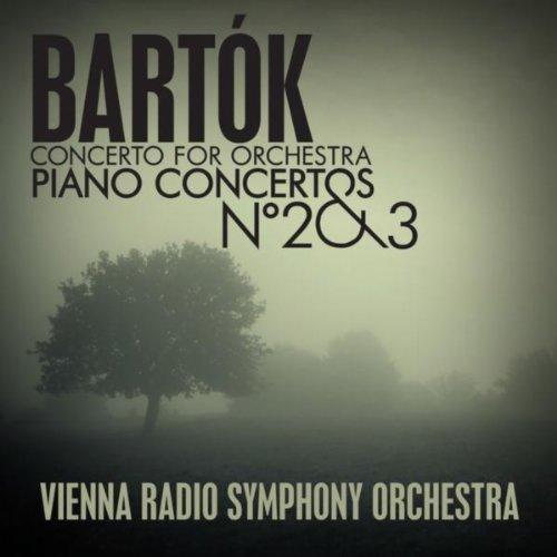 Bartók: Concerto For Orchestra - Piano Concertos No. 2 & -