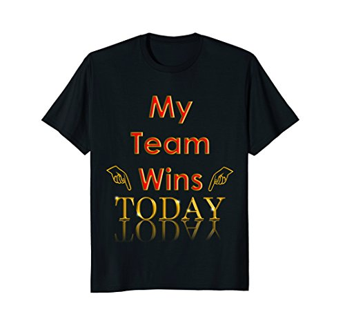 My Team Wins TODAY T-shirt