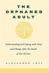 The Orphaned Adult: Understanding And Coping With Grief And Change After The Death Of Our Parents Paperback