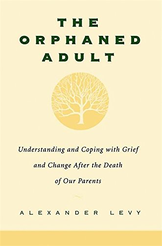 The Orphaned Adult: Understanding And Coping With Grief And Change After The Death Of Our Parents Paperback – October 19, 2000 Alexander Levy Da Capo Lifelong Books 0738203610 General
