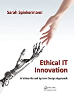 Ethical IT Innovation: A Value-Based System Design Approach Front Cover