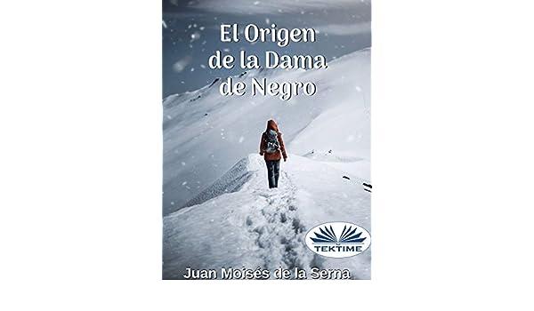 El Origen De La Dama De Negro eBook: Juan Moisés De La Serna ...