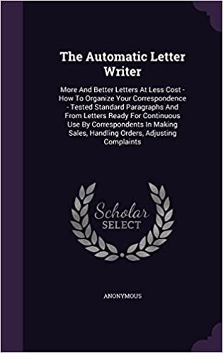 The Automatic Letter Writer: More And Better Letters At Less Cost - How To Organize Your Correspondence - Tested Standard Paragraphs And From Letters ... Sales, Handling Orders, Adjusting Complaints