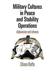 Military Cultures in Peace and Stability Operations: Afghanistan and Lebanon