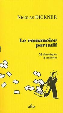 Le romancier portatif : 52 chroniques à emporter par Dickner