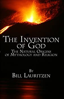 The Invention of God: The Natural Origins of Mythology and Religion by [Lauritzen, Bill]