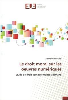 Le droit moral sur les oeuvres numériques: Etude de droit comparé franco-allemand (French Edition)