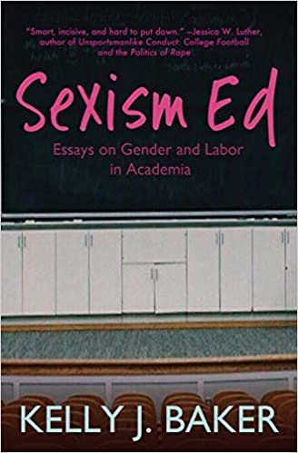 Sexism Ed Essays On Gender And Labor In Academia Kelly J Baker  Sexism Ed Essays On Gender And Labor In Academia Kelly J Baker   Amazoncom Books Argument Essay Paper Outline also Writing Service Little Rock Prices  English Essay Book