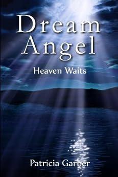 Dream Angel (Heaven Waits) (The Angelic Saga Book 2) by [Garber, Patricia]