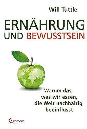 Ernährung und Bewusstsein: Warum das, was wir essen, die Welt nachhaltig beeinflusst Taschenbuch – 11. August 2014 Will Tuttle übersetzt von Stefan Gutwin Crotona Verlag GmbH 3861910535
