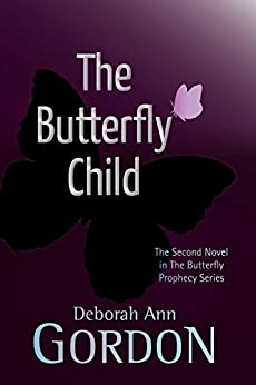 The Butterfly Child (Butterfly Prophecy Series) by [Gordon, Deborah Ann]