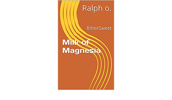 Milk of Magnesia: BitterSweet (English Edition) eBook: Ralph o.: Amazon.es: Tienda Kindle