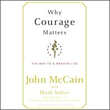 Why Courage Matters: The Way to a Braver Life Audiobook by John McCain, Mark Salter Narrated by Dan Cashman