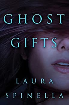 Ghost Gifts (A Ghost Gifts Novel Book 1) by [Spinella, Laura]