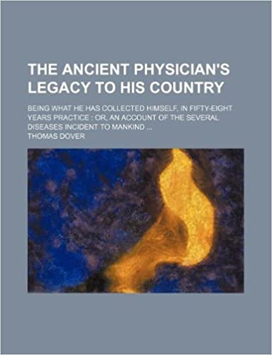 Book The ancient physician's legacy to his country: being what he has collected himself, in fifty-eight years practice or, an account of the several diseases incident to mankind