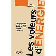 Les voleurs d'énergie: Accaparement et privatisation de l'éléctricité, du gaz, du pétrole (Ruptures) (French Edition)