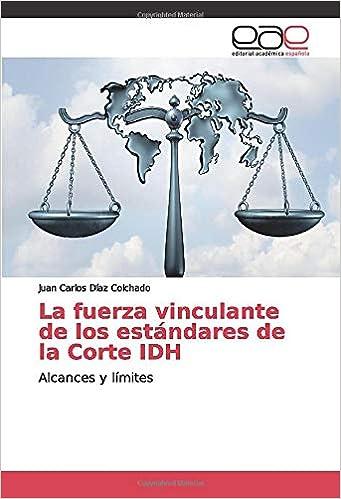 La fuerza vinculante de los estándares de la Corte IDH : alcances y límites