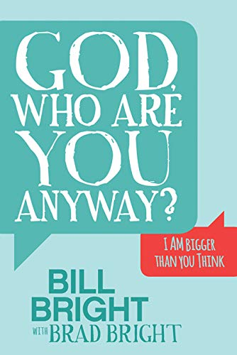 God, Who are You Anyway?: I AM Bigger than You Think (Kindle Bill Bright)