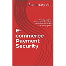 E-commerce Payment Security: A Comparative Analysis of the Legal Frameworks in the UK and Nigeria